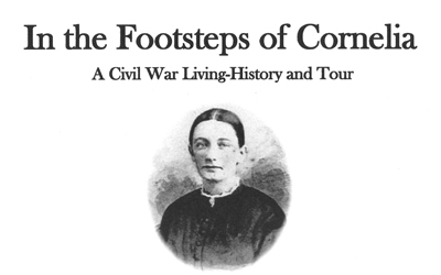 In the Footsteps of Cornelia:  A Civil War Living-History and Tour